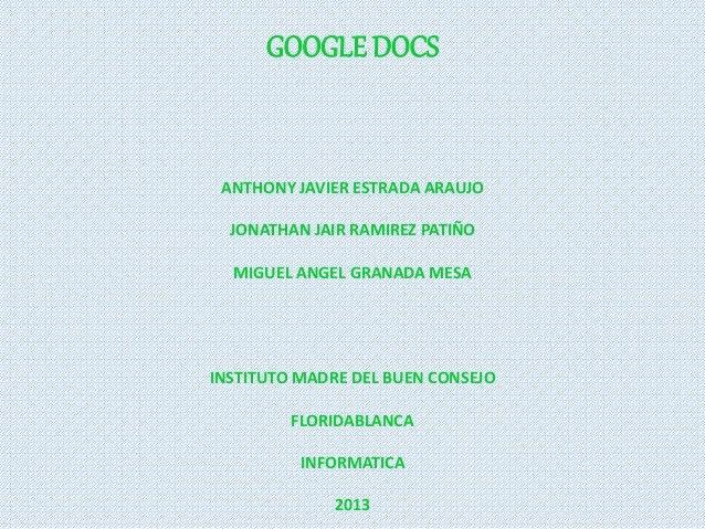 GOOGLE DOCS  ANTHONY JAVIER ESTRADA ARAUJO  JONATHAN JAIR RAMIREZ PATIÑO  MIGUEL ANGEL GRANADA MESA  INSTITUTO MADRE DEL B...