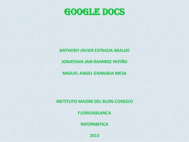 GOOGLE DOCS ANTHONY JAVIER ESTRADA ARAUJO  JONATHAN JAIR RAMIREZ PATIÑO  MIGUEL ANGEL GRANADA MESAINSTITUTO MADRE DEL BUEN...