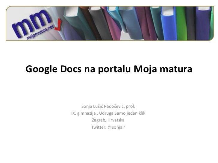 Google Docs na portalu Moja matura               Sonja Lušid Radoševid. prof.         IX. gimnazija , Udruga Samo jedan kl...