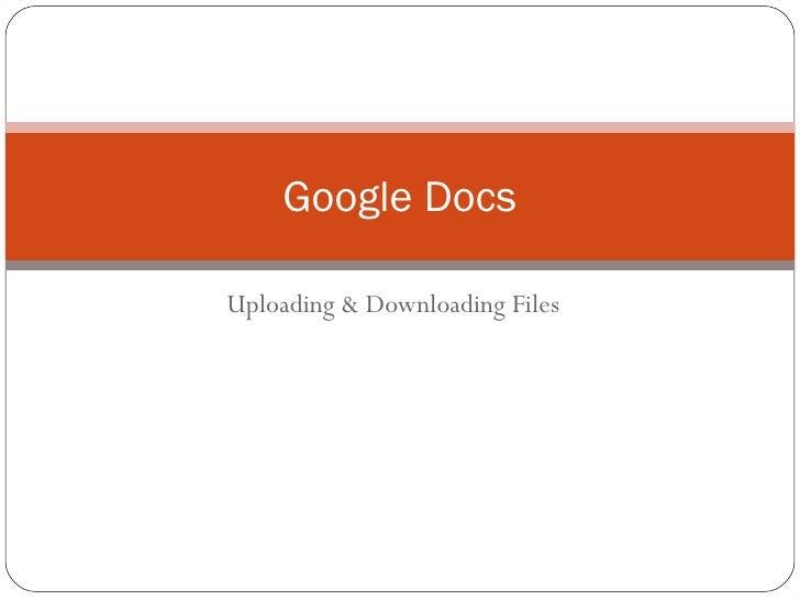 Google DocsUploading & Downloading Files