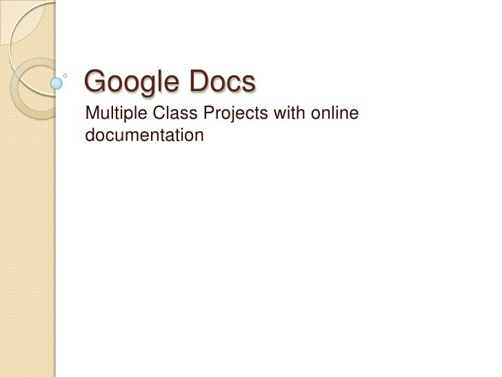 Google Docs<br />Multiple Class Projects with online documentation<br />