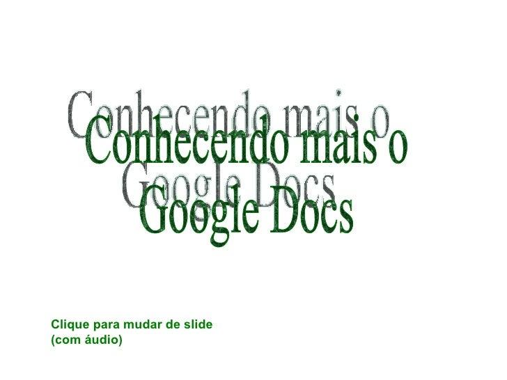 Conhecendo mais o Google Docs Clique para mudar de slide (com áudio)