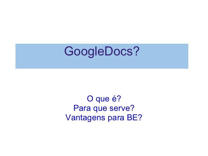 GoogleDocs? O que é? Para que serve? Vantagens paraBE?