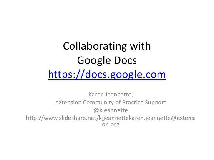 Collaborating withGoogle Docshttps://docs.google.com<br />Karen Jeannette,<br />eXtension Community of Practice Support<br...