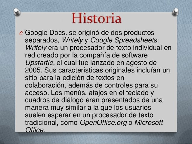 O En febrero de 2007 Google Docs. fue liberado para  todos los usuarios de Google Apps.O En junio del mismo año Google cam...