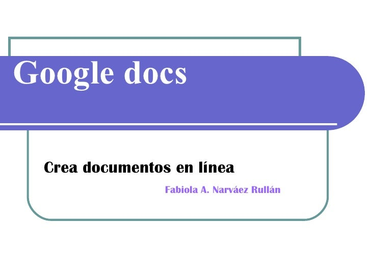 Google docs Crea documentos en línea   Fabiola A. Narv áez Rullán