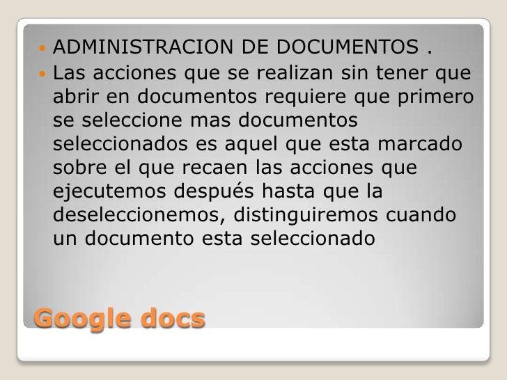 Google docs<br />ADMINISTRACION DE DOCUMENTOS .<br />Las acciones que se realizan sin tener que abrir en documentos requie...