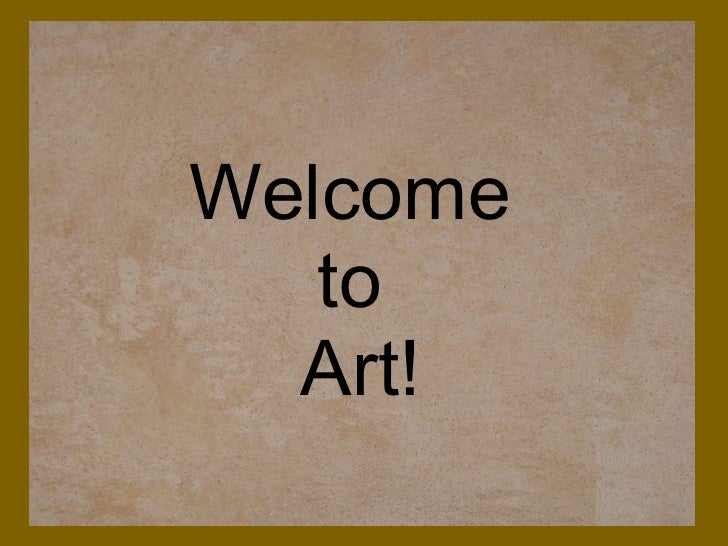 Welcome to Art!     Welcome  to  Art!