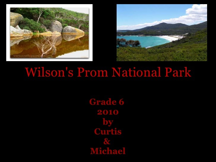 Wilson's Prom National Park<br />Grade 6 <br />2010<br />by <br />Curtis <br />& <br />Michael<br /> <br />