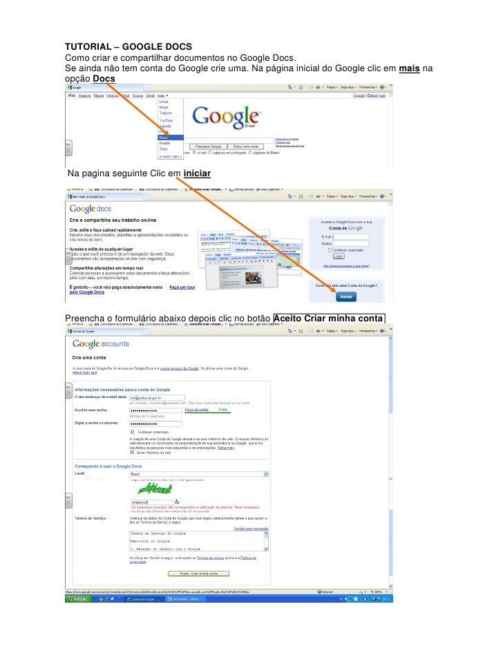 TUTORIAL – GOOGLE DOCS Como criar e compartilhar documentos no Google Docs. Se ainda não tem conta do Google crie uma. Na ...