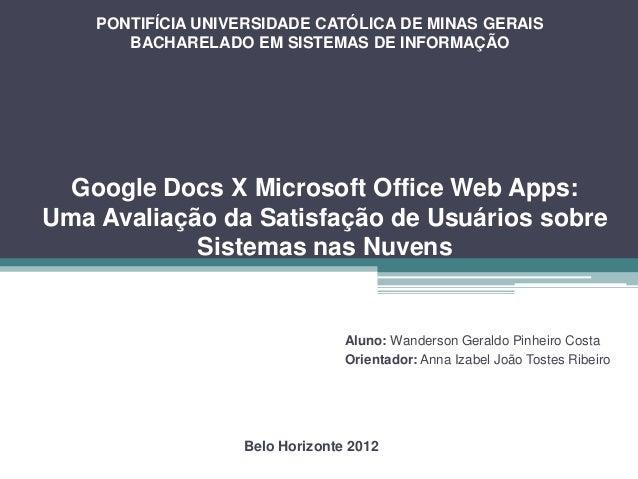PONTIFÍCIA UNIVERSIDADE CATÓLICA DE MINAS GERAIS       BACHARELADO EM SISTEMAS DE INFORMAÇÃO  Google Docs X Microsoft Offi...