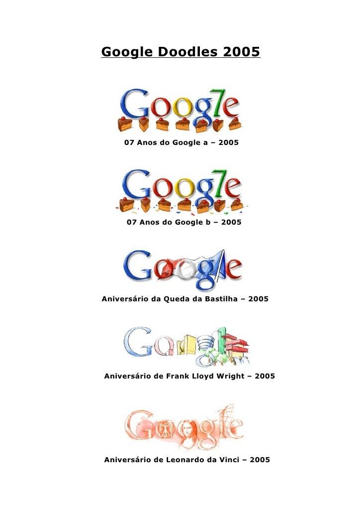 Google Doodles 2005          07 Anos do Google a – 2005          07 Anos do Google b – 2005     Aniversário da Queda da Ba...