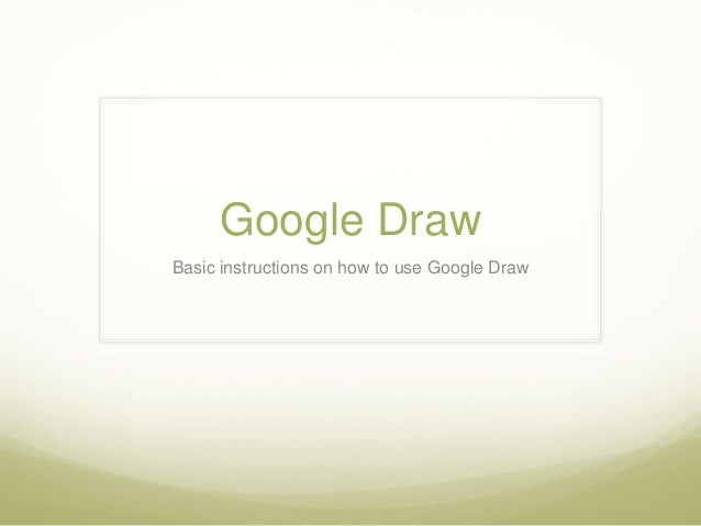 Google Draw Basic instructions on how to use Google Draw