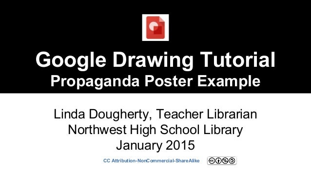 Google Drawing Tutorial Propaganda Poster Example Linda Dougherty, Teacher Librarian Northwest High School Library January...
