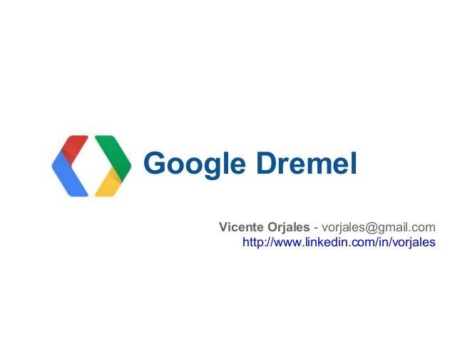 Google DremelVicente Orjales - vorjales@gmail.comhttp://www.linkedin.com/in/vorjales