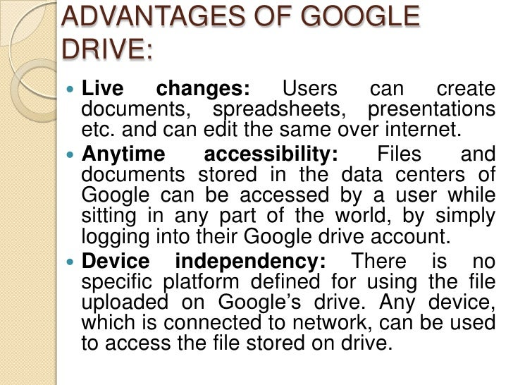 ADVANTAGES OF GOOGLEDRIVE: Live     changes: Users         can    create  documents, spreadsheets, presentations  etc. an...