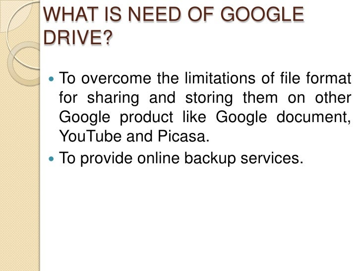 WHAT IS NEED OF GOOGLEDRIVE? To overcome the limitations of file format  for sharing and storing them on other  Google pr...
