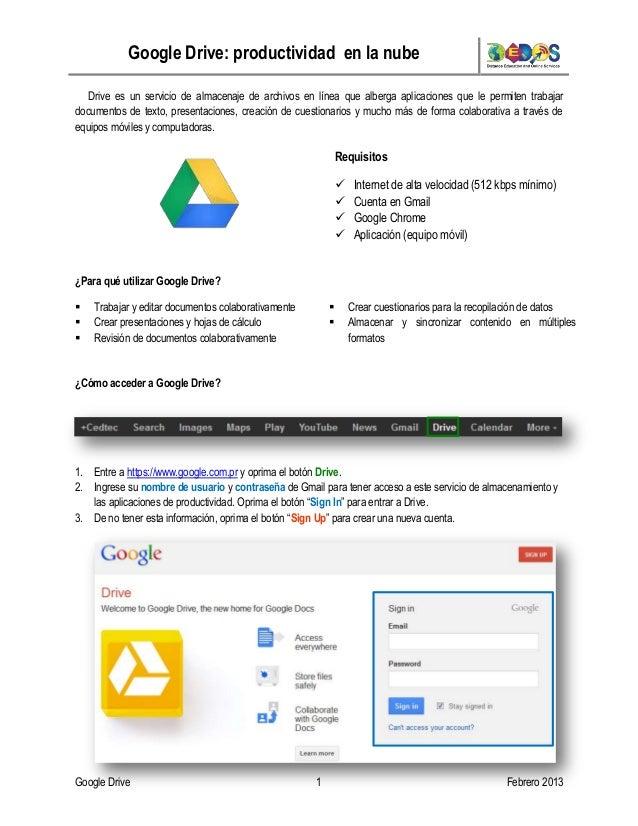 Google Drive: productividad en la nube Google Drive 1 Febrero 2013 Drive es un servicio de almacenaje de archivos en línea...