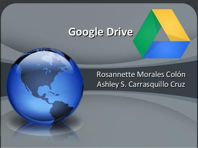 Google DriveGoogle Drive Rosannette Morales ColónRosannette Morales Colón Ashley S. Carrasquillo CruzAshley S. Carrasquill...