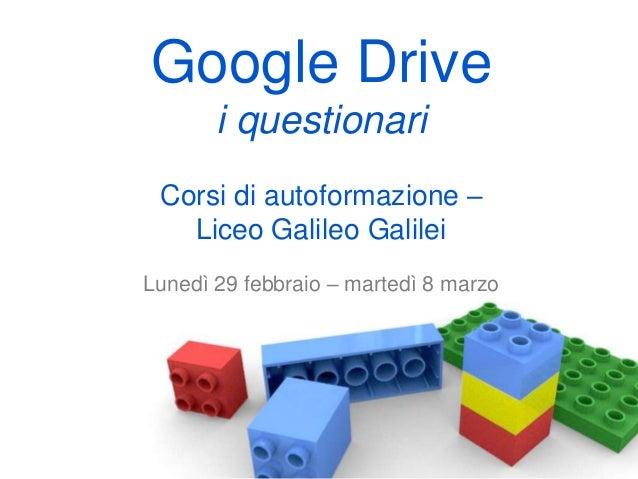 Google Drive i questionari Corsi di autoformazione – Liceo Galileo Galilei Lunedì 29 febbraio – martedì 8 marzo