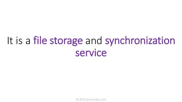 It is a file storage and synchronization service © 2016 jmumali.com