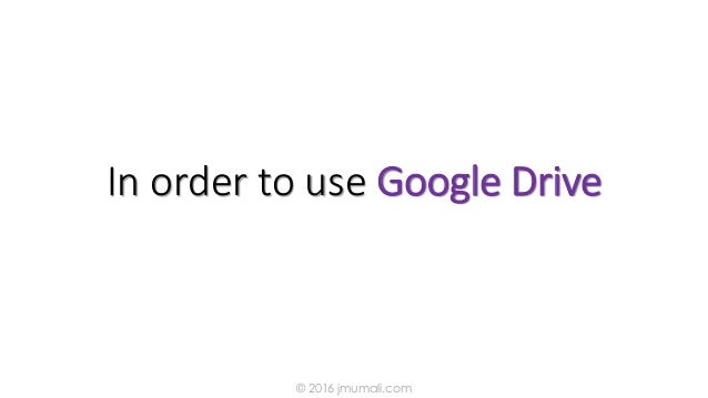 In order to use Google Drive © 2016 jmumali.com
