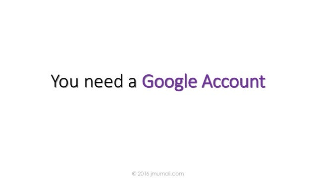 You need a Google Account © 2016 jmumali.com