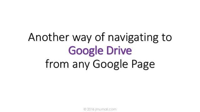 Another way of navigating to Google Drive from any Google Page © 2016 jmumali.com
