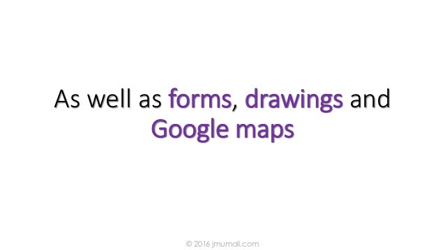 As well as forms, drawings and Google maps © 2016 jmumali.com