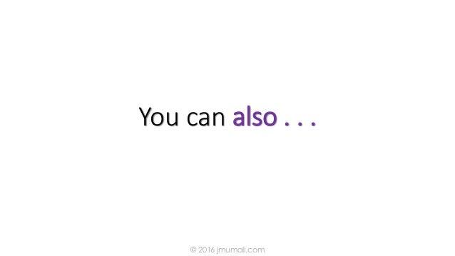 You can also . . . © 2016 jmumali.com