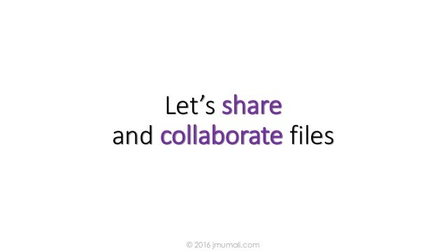 Let's share and collaborate files © 2016 jmumali.com