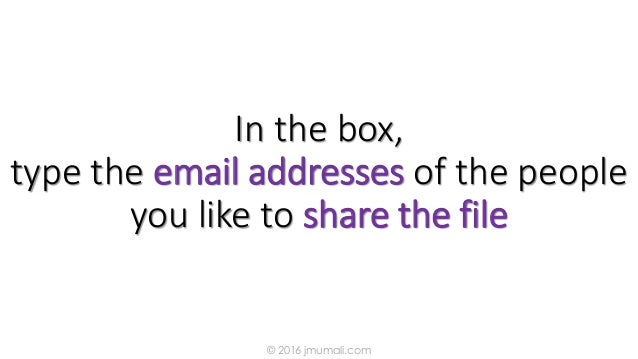 In the box, type the email addresses of the people you like to share the file © 2016 jmumali.com