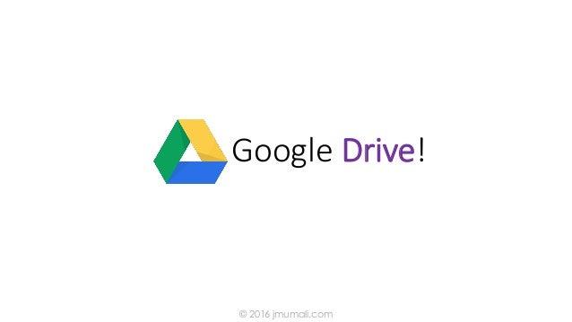 Google Drive! © 2016 jmumali.com