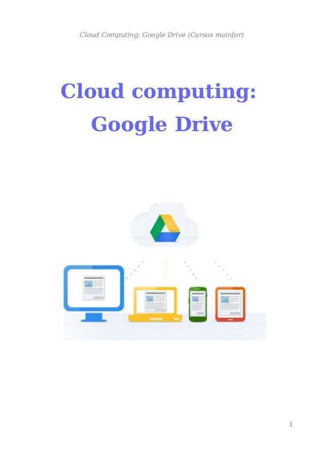 Cloud Computing: Google Drive (Cursos mainfor) Cloud computing: Google Drive 1