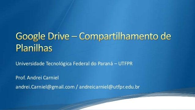 Universidade Tecnológica Federal do Paraná – UTFPR Prof. Andrei Carniel andrei.Carniel@gmail.com / andreicarniel@utfpr.edu...