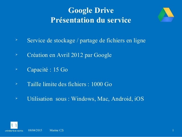 08/04/2015 Marine C2i 1 Google Drive Présentation du service  Service de stockage / partage de fichiers en ligne  Créati...