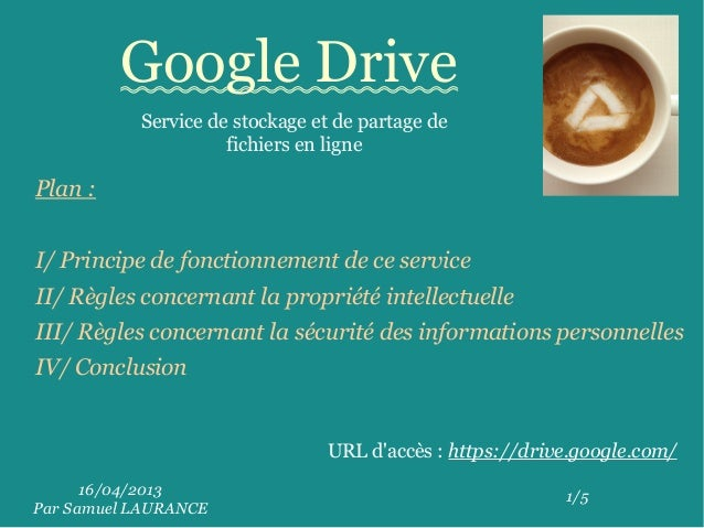 16/04/2013Par Samuel LAURANCE1/5Google DriveService de stockage et de partage defichiers en ligneURL daccès : https://driv...