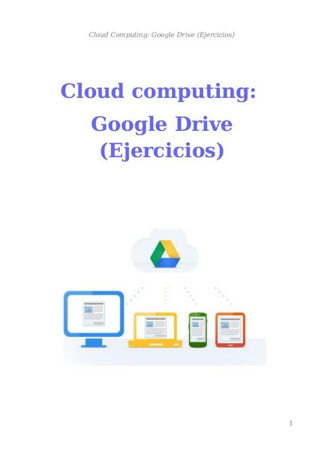 Cloud Computing: Google Drive (Ejercicios) Cloud computing: Google Drive (Ejercicios) 1