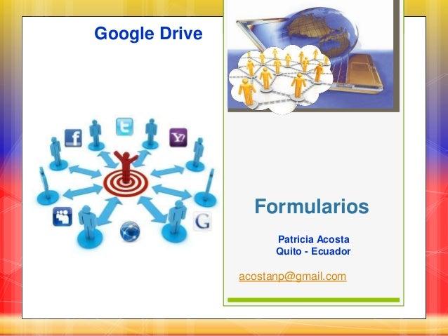 Formulariosacostanp@gmail.comGoogle DrivePatricia AcostaQuito - Ecuador