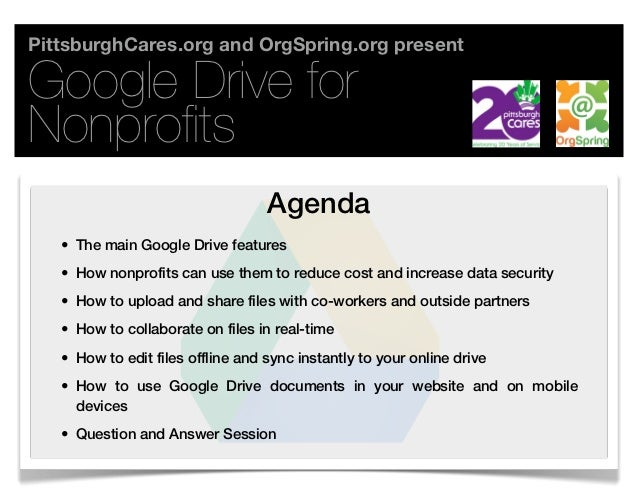 PittsburghCares.org and OrgSpring.org presentGoogle Drive forNonprofits                                   Agenda   • The ma...