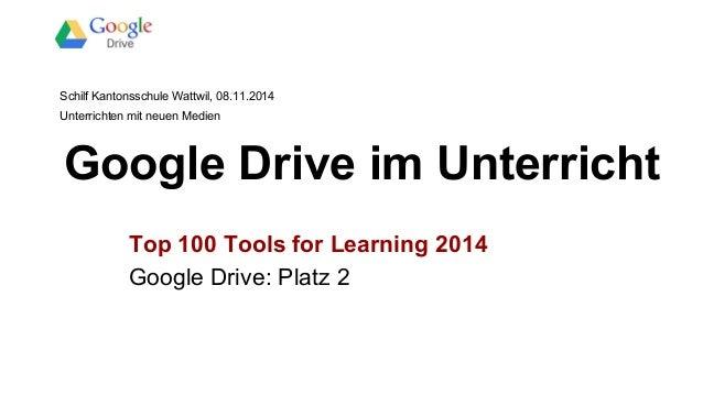 Schilf Kantonsschule Wattwil, 08.11.2014  Unterrichten mit neuen Medien  Google Drive im Unterricht  Top 100 Tools for Lea...