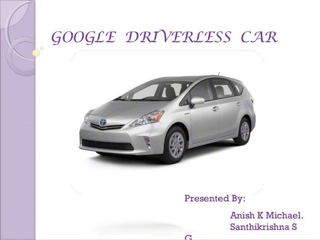 GOOGLE DRIVERLESS CARPresented By:Anish K Michael.Santhikrishna S