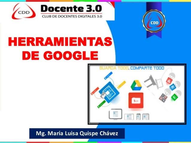 HERRAMIENTAS DE GOOGLE Mg. María Luisa Quispe Chávez