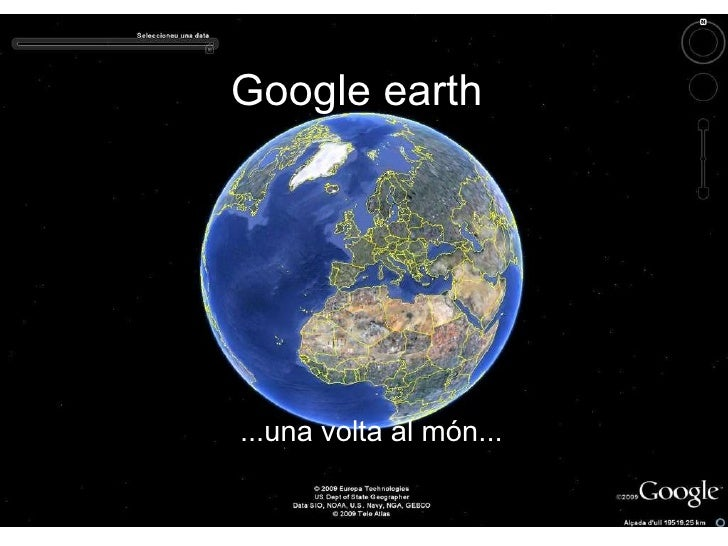 Google earth ...una volta al món...