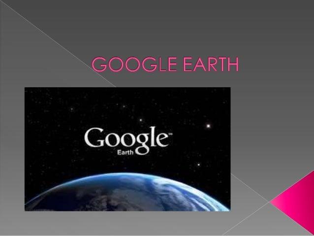    Google Earth es un programa    informático similar a un sistema de    información geográfica (SIG), creado    por la e...