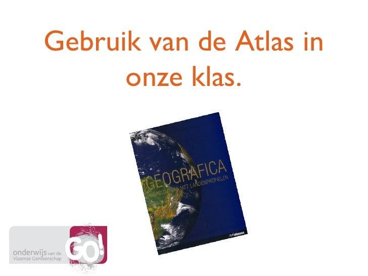 Gebruik van de Atlas in onze klas.