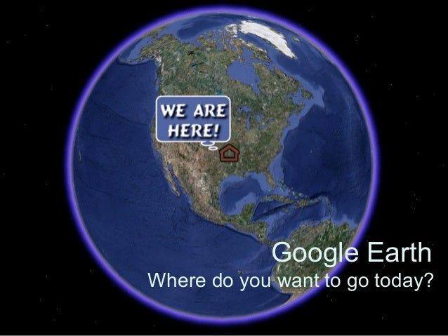 Google EarthWhere do you want to go today?