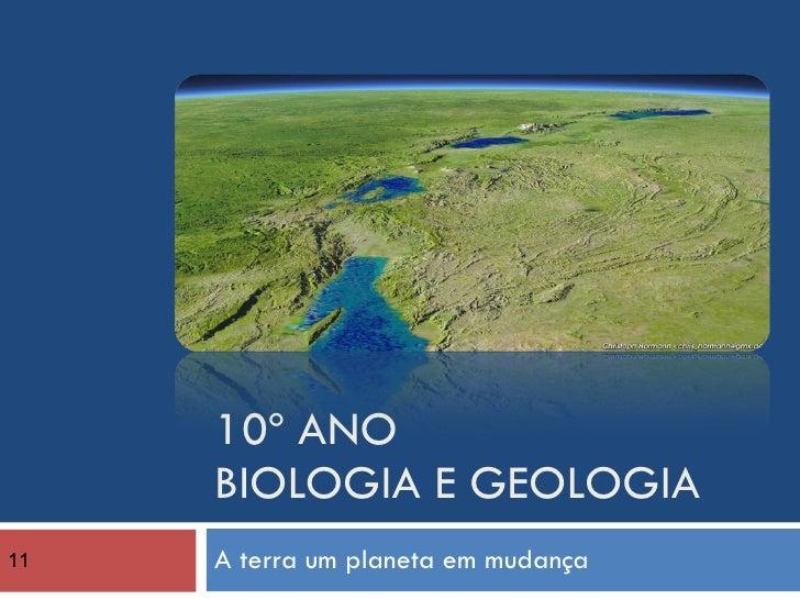 10º ANO BIOLOGIA E GEOLOGIA A terra um planeta em mudança 11
