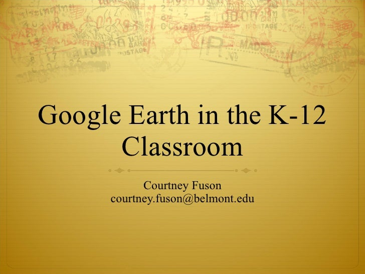 Google Earth in the K-12 Classroom Courtney Fuson [email_address]