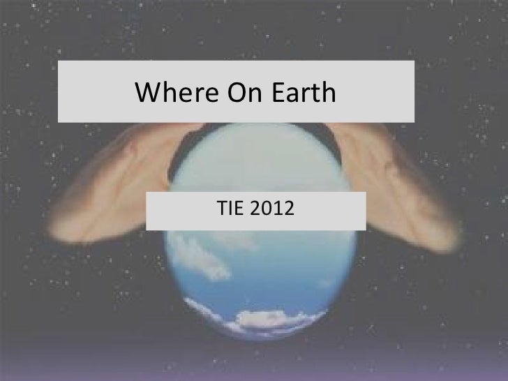 Where On Earth     TIE 2012